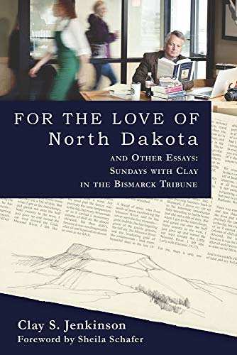 9780983405924: For the Love of North Dakota and Other Essays: Sundays with Clay in the Bismarck Tribune