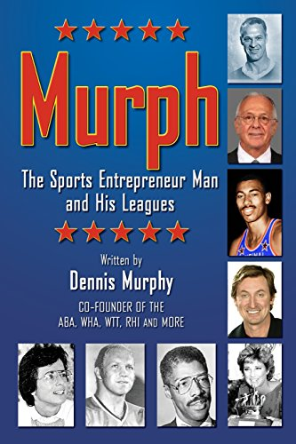 Murph, The Sports Entrepreneur Man and his Leagues: Dennis Murphy