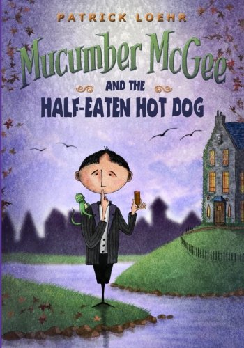 9780983406976: Mucumber McGee and the Half-Eaten Hot Dog