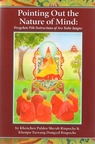 9780983407409: Pointing Out the Nature of the Mind: Dzogchen Pith Instructions of Aro Yeshe Jungne