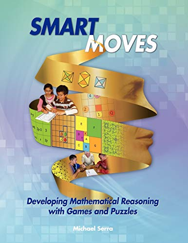 Smart Moves: Developing Mathematical Reasoning with Games and Puzzles (0983409900) by Michael Serra