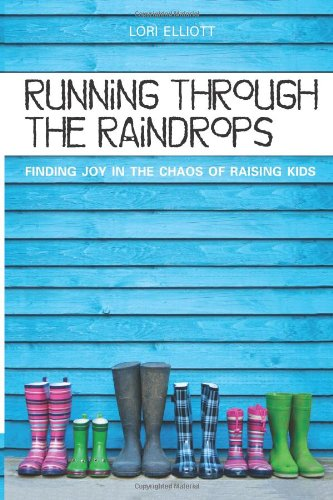 9780983410096: Running Through the Raindrops: Finding Joy in the Chaos of Raising Kids