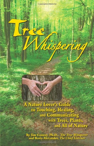 9780983411406: Tree Whispering: A Nature Lover's Guide to Touching, Healing, and Communicating with Trees, Plants, and All of Nature