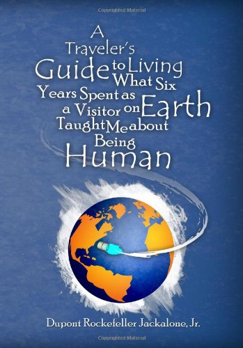 9780983415701: A Traveler's Guide to Living: What Six Years Spent as a Visitor on Earth Taught Me about Being Human