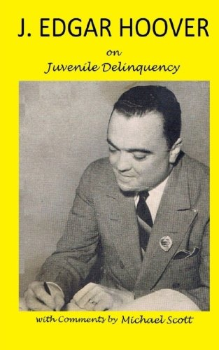 9780983416456: J. Edgar Hoover on Juvenile Delinquency: with Commentary by Michael Scott