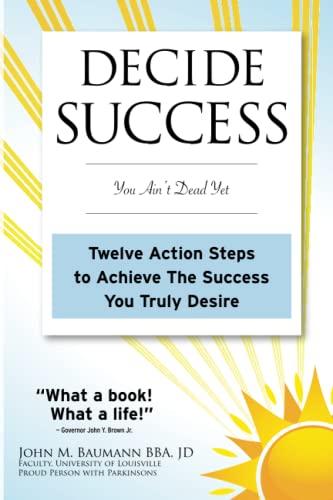 9780983416500: DECIDE SUCCESS: You Ain't Dead Yet: Twelve Action Steps to Achieve The Success You Truly Desire