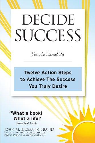 9780983416517: DECIDE SUCCESS: You Ain't Dead Yet: Twelve Action Steps to Achieve The Success You Truly Desire