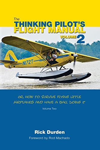 9780983422242: The Thinking Pilot's Flight Manual: Or, How to Survive Flying Little Airplanes and Have a Ball Doing It, Volume 2