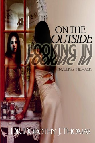 9780983428046: On the Outside Looking In: Unveiling the Mask