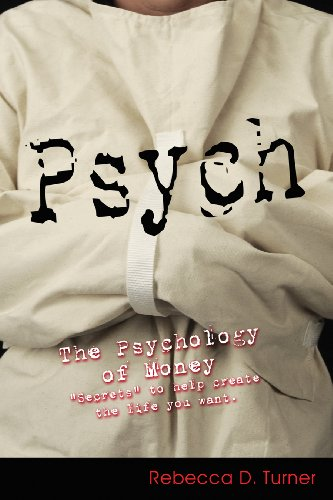 "Psych: The Psychology of Money (""Secrets"" to help create the life you want.): Rebecca D. ..."