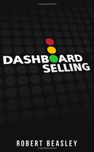 9780983432807: Dashboard Selling: The Systematic, Repeatable Approach for Driving More Sales.