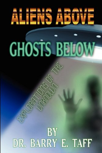 9780983436911: Aliens Above, Ghosts Below: Explorations of the Unkown
