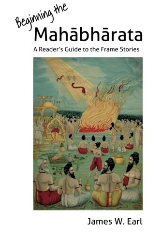 Beginning the Mahabharata: A Reader's Guide to the Frame Stories: Earl, Dr. James W