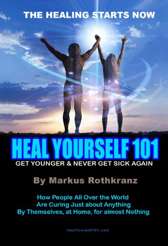 Heal Yourself 101: Get Younger & Never Get Sick Again: Markus Rothkranz