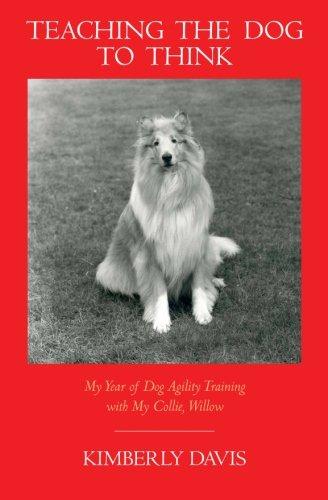 Teaching the Dog to Think : My: Kimberly Davis