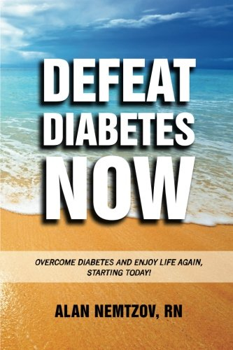 9780983454298: Defeat Diabetes Now: Overcome Diabetes and enjoy life again, starting today!