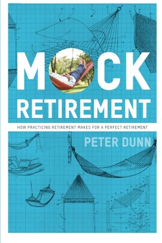 9780983458838: Mock Retirement: How practicing retirement makes for a perfect retirement