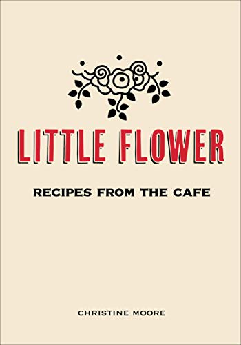 9780983459484: Little Flower: Recipes from the Cafe
