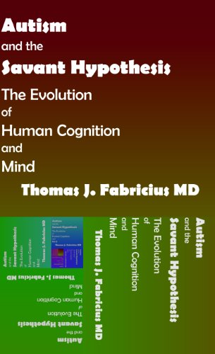 9780983464303: Autism and the Savant Hypothesis: The Evolution of Human Cognition and Mind