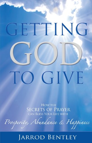 9780983468226: Getting God to Give: How the secrets of prayer can bless your life with prosperity, abundance and happiness.