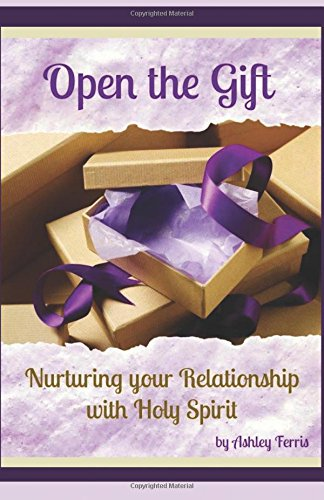 9780983468592: Open the Gift: Nurturing Your Relationship with Holy Spirit