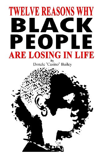 12 Reasons Why: Black People Are Losing in Life: Donele Casino Bailey
