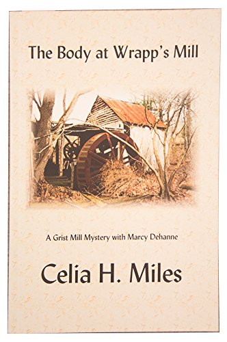 The Body at Wrapp's Mill: A Grist: Celia H. Miles