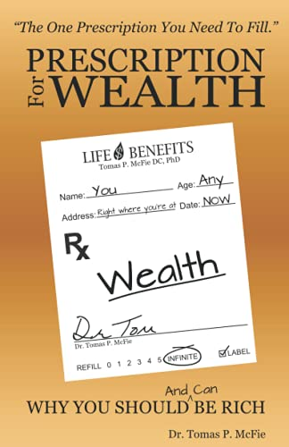 Prescription for Wealth: Why You Should (and can) Be Rich: McFie, Dr. Tomas
