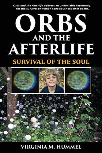 Orbs and the Afterlife: Survival of the Soul: Virginia M Hummel