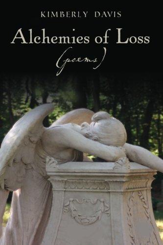 "Alchemies of Loss (poems): Featuring ""Alchemy,"" Winner: Davis, Kimberly"