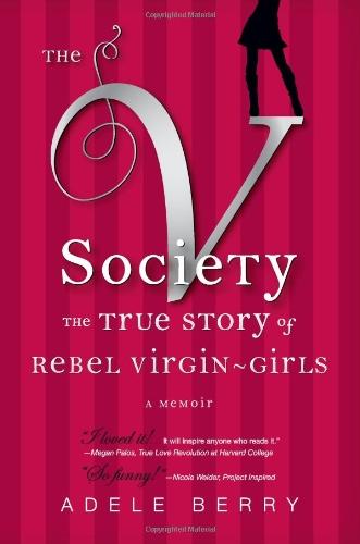 The V Society: The True Story of Rebel Virgin-Girls: Berry, Adele