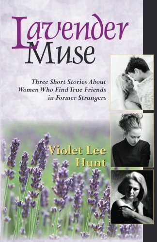 Lavender Muse: Three Short Stories About Women Who Find True Friends in Former Strangers: Hunt, Ms....