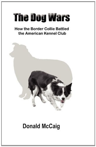 9780983484509: The Dog Wars: How the Border Collie Battled the American Kennel Club