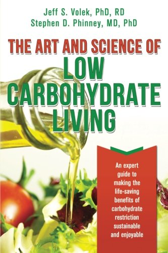 9780983490708: The Art and Science of Low Carbohydrate Living: An Expert Guide to Making the Life-Saving Benefits of Carbohydrate Restriction Sustainable and Enjoyable