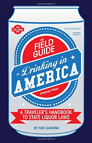 9780983491729: The Field Guide to Drinking in America: A Traveler's Handbook to State Liquor Laws