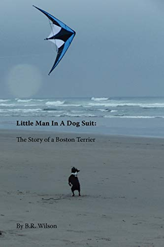9780983495659: Little Man in a Dog Suit: The Story of a Boston Terrier