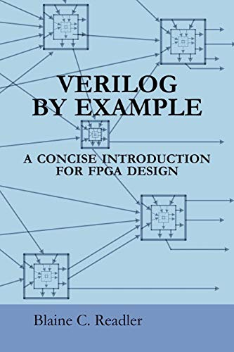 Verilog by Example: A Concise Introduction for: Readler, Blaine
