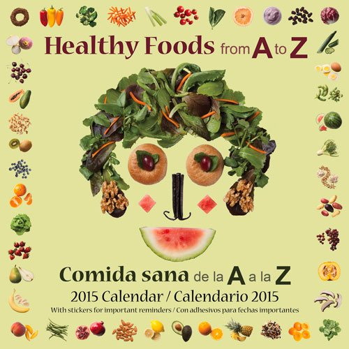 Healthy Foods from A to Z / Comida sana de la A a la Z: 2015 Calendar / Calendario 2015: Moonstone ...