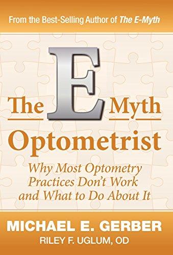 The E-Myth Optometrist (9780983500117) by Gerber, Michael E.; Uglum, OD. Riley F.