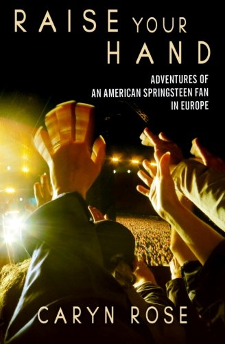 9780983502937: Raise Your Hand: Adventures of an American Springsteen Fan in Europe