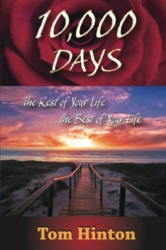 9780983503217: 10,000 Days: The Rest of Your Life, the Best of Your Life
