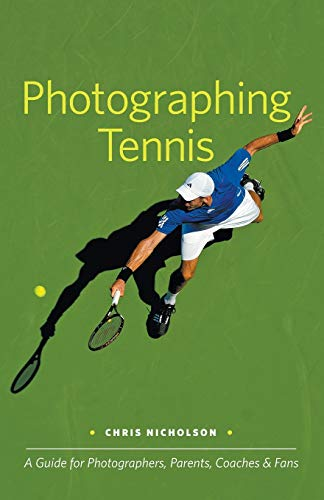9780983503811: Photographing Tennis: A Guide for Photographers, Parents, Coaches & Fans