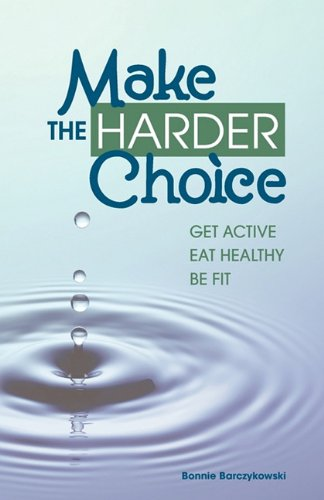 9780983505402: Make The Harder Choice, Get Active, Eat Healthy, Be Fit