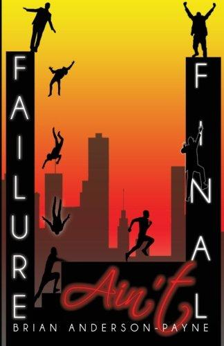 Failure Ain't Final: Its not the end; Its where you begin again!: Brian Anderson-Payne