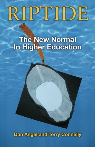 Riptide: The New Normal for Higher Education (0983509522) by Angel, Dan; Connelly, Terry
