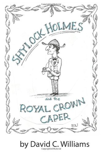 Shylock Holmes and the Royal Crown Caper: Williams, David C