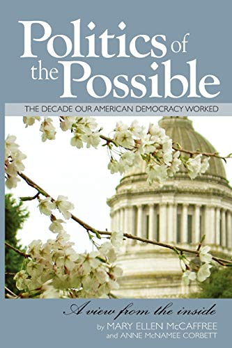 POLITICS OF THE POSSIBLE The Decade our American Democracy Worked A View from the Inside (Signed): ...