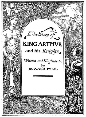 The Story of King Arthur and His Knights (0983519404) by Howard Pyle