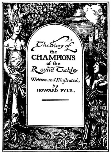 The Story of the Champions of the Round Table: Howard Pyle