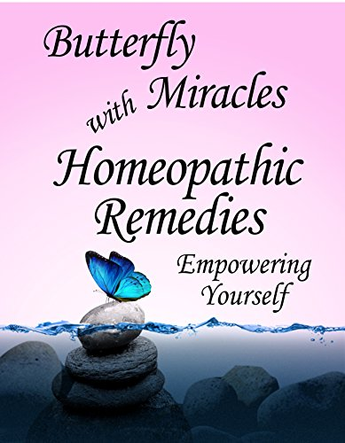 9780983522812: Butterfly Miracles with Homeopathic Remedies (Butterfly Miracles with Homeopathic Remedies I, 3)